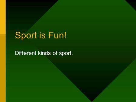 Different kinds of sport.