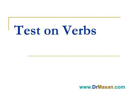 Test on Verbs www.DrMasan.com. 1. I won't go out now as it ------------ and I don't have an umbrella. A. rained B. was raining C. rains D. is raining.