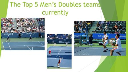 The Top 5 Men's Doubles teams currently. If you think ATP and WTA singles matches are boring and you're done watching tennis, you might want to reconsider.