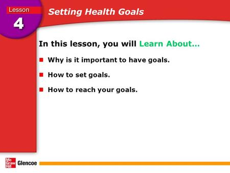 Setting Health Goals In this lesson, you will Learn About… Why is it important to have goals. How to set goals. How to reach your goals.