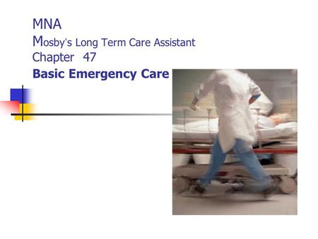 MNA M osby ' s Long Term Care Assistant Chapter 47 Basic Emergency Care.