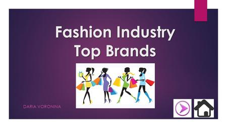 Fashion Industry Top Brands DARIA VORONINA. Home Page  I TALY  F RANCE  U NITED S TATES  B RITAIN and G ERMANY  L EVEL OF S UCCESS L EVEL OF S UCCESS.