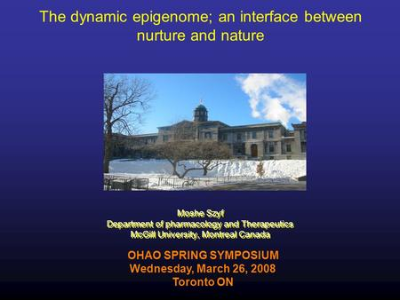 The dynamic epigenome; an interface between nurture and nature Moshe Szyf Department of pharmacology and Therapeutics McGill University, Montreal Canada.