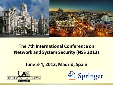 The 7th International Conference on Network and System Security (NSS 2013) June 3-4, 2013, Madrid, Spain.
