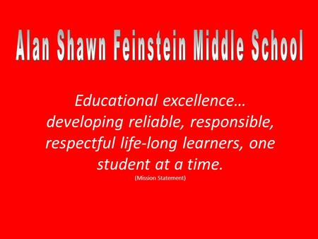Educational excellence… developing reliable, responsible, respectful life-long learners, one student at a time. (Mission Statement)