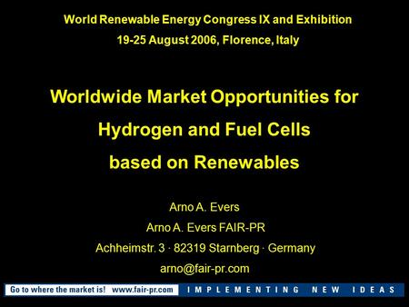 World Renewable Energy Congress IX and Exhibition 19-25 August 2006, Florence, Italy Worldwide Market Opportunities for Hydrogen and Fuel Cells based on.