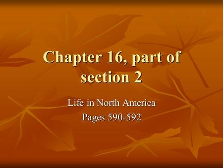 Chapter 16, part of section 2 Life in North America Pages 590-592.