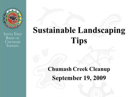 Sustainable Landscaping Tips Chumash Creek Cleanup September 19, 2009.
