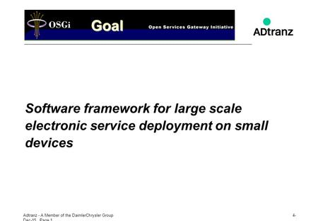 Adtranz - A Member of the DaimlerChrysler Group4-Dec-154-Dec-15. Page 1 Goal Software framework for large scale electronic service deployment on small.