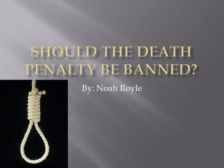By: Noah Royle.  Because of racial discrimination, high cost, and brutalization, the death penalty should be banned.