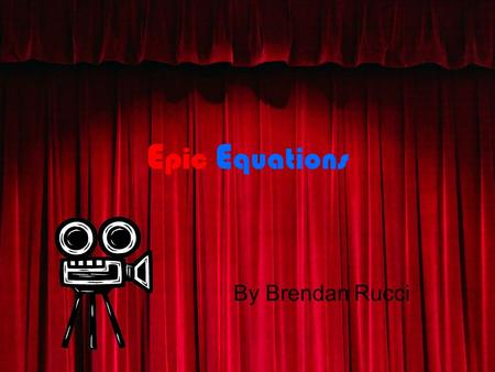 E pic E quations By Brendan Rucci Solving 1 Step Equations If you want to take yourself and some friends to the movies and it costs $10 per ticket and.