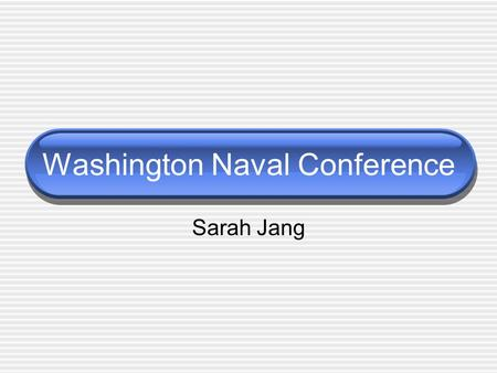 Washington Naval Conference Sarah Jang. What? Military conference called by the administration of President Warren G. Harding, from Nov.1921~ Feb. 1922.