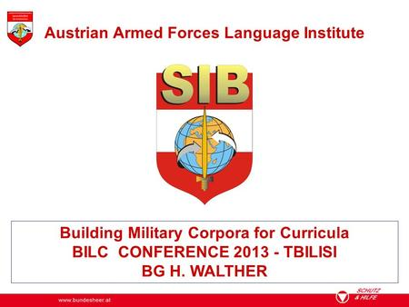 Building Military Corpora for Curricula BILC CONFERENCE 2013 - TBILISI BG H. WALTHER Austrian Armed Forces Language Institute.