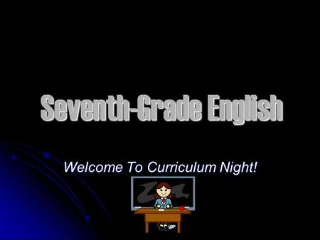 Seventh-Grade English Welcome To Curriculum Night!
