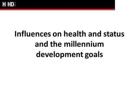 Influences on health and status and the millennium development goals.