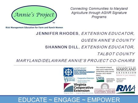 JENNIFER RHODES, EXTENSION EDUCATOR, QUEEN ANNE'S COUNTY SHANNON DILL, EXTENSION EDUCATOR, TALBOT COUNTY MARYLAND/DELAWARE ANNIE'S PROJECT CO-CHAIRS EDUCATE.