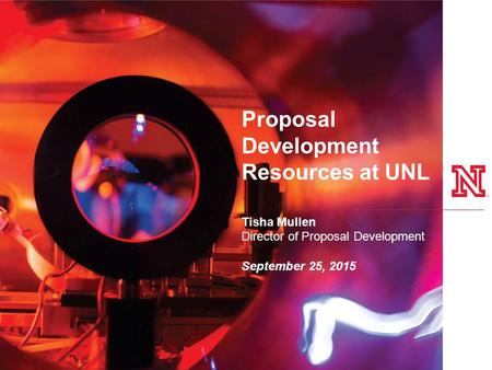 Proposal Development Resources at UNL Tisha Mullen Director of Proposal Development September 25, 2015.