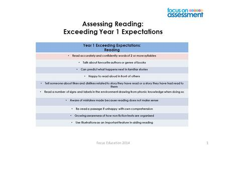 Focus Education 20141 Assessing Reading: Exceeding Year 1 Expectations Year 1 Exceeding Expectations: Reading Read accurately and confidently words of.