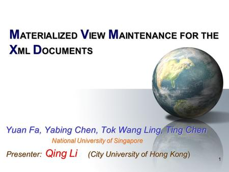 1 M ATERIALIZED V IEW M AINTENANCE FOR THE X ML D OCUMENTS Yuan Fa, Yabing Chen, Tok Wang Ling, Ting Chen Yuan Fa, Yabing Chen, Tok Wang Ling, Ting Chen.