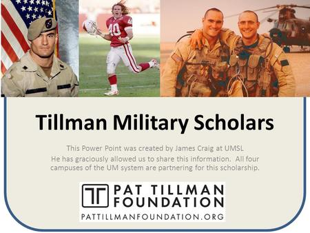 Tillman Military Scholars This Power Point was created by James Craig at UMSL He has graciously allowed us to share this information. All four campuses.