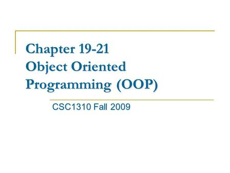 Chapter 19-21 Object Oriented Programming (OOP) CSC1310 Fall 2009.