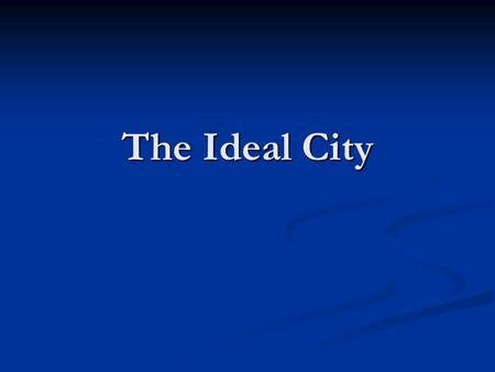 The Ideal City. Three classes: Guardians Auxiliaries Auxiliaries Producers Producers.