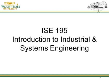 1 ISE 195 Introduction to Industrial & Systems Engineering.