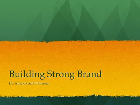 Building Strong Brand Dr. Ananda Sabil Hussein. Steps in Strategic Brand Management Identifying and establishing brand positioning Identifying and establishing.