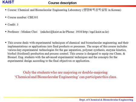 KAIST Dept. of Chemical & Biomolecular Engineering Course description  Course: Chemical and Biomolecular Engineering Laboratory ( 생명화학공학실험 in Korean)
