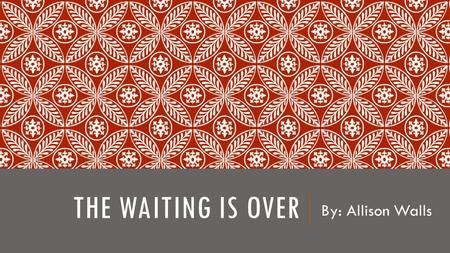 THE WAITING IS OVER By: Allison Walls. INTRODUCTION One thing I have observed during the year is that more often than not, wait times in the ER are outrageous.