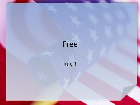 Free July 1. Think About It … Let's make a list of foreign nations some of us have visited … Why might it have been helpful, even necessary to have a.