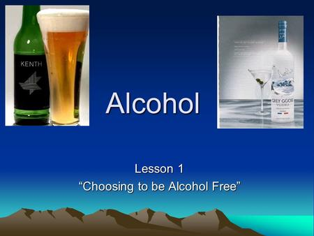 "Alcohol Lesson 1 ""Choosing to be Alcohol Free"". Facts About Alcohol It is a Depressant that is made synthetically or by natural fermentation that contains."