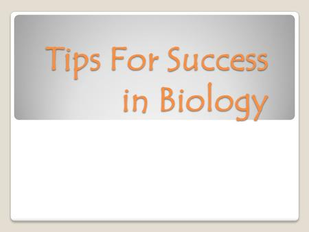 Tips For Success in Biology. Unit Test Format Tests are written at the understanding/application level, NOT recall! ◦Recall-level example: What is an.