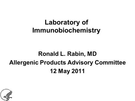 Laboratory of Immunobiochemistry Ronald L. Rabin, MD Allergenic Products Advisory Committee 12 May 2011.