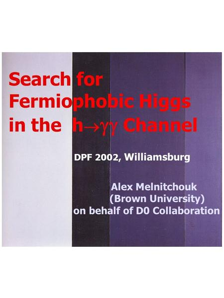 Alex Melnitchouk DPF conference - May 2002 1 Search for Fermiophobic Higgs in the h   Channel DPF 2002, Williamsburg Alex Melnitchouk (Brown University)