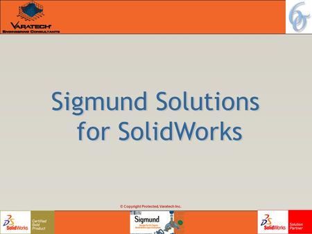 © Copyright Protected, Varatech Inc.. Outline Introduction to Sigmund –Need for Sigmund Benefits of Sigmund –Comparison with Traditional Methods –ROI,