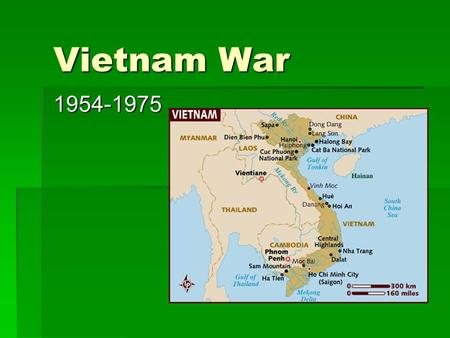 Vietnam War 1954-1975. Background  Vietnam colony of France  WW II ended and returned to France  Communist & Vietnamese nationalist revolutionary Ho.