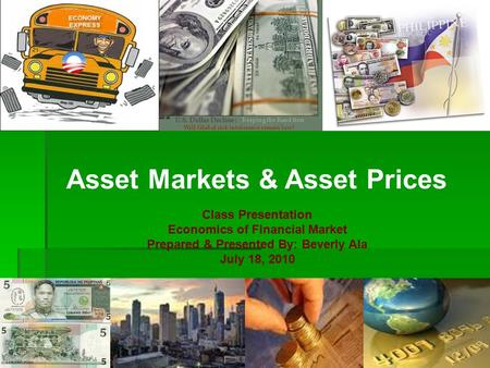 Asset Markets & Asset Prices Class Presentation Economics of Financial Market Prepared & Presented By: Beverly Ala July 18, 2010.