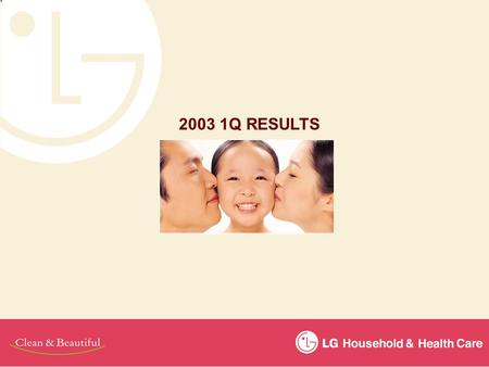 2003 1Q RESULTS. Contents Business Results 1~2 Household Products 3~4 Cosmetics 5~6 Key Financials 7 This presentation contains forward looking statements.