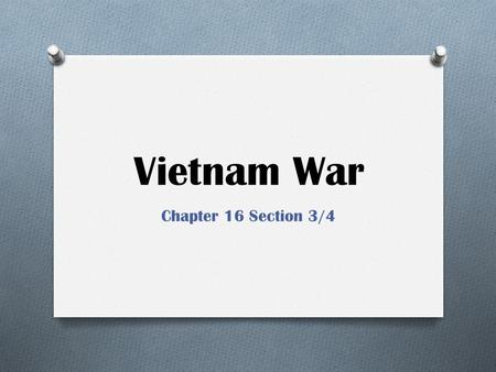 Vietnam War Chapter 16 Section 3/4. Tet Offensive-January 21, 1968 O Major turning point in the war O Named after the Vietnam Lunar New Year O Assault.