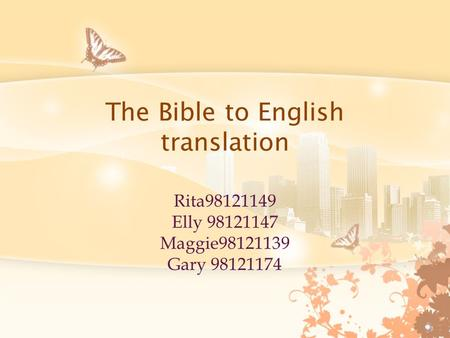 The Bible to English translation Rita98121149 Elly 98121147 Maggie98121139 Gary 98121174.