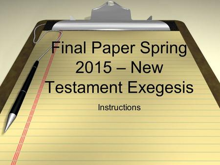 Final Paper Spring 2015 – New Testament Exegesis Instructions.