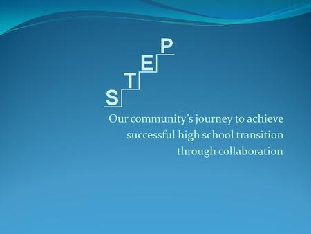 Our community's journey to achieve successful high school transition through collaboration.