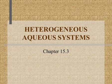 HETEROGENEOUS AQUEOUS SYSTEMS Chapter 15.3. OBJECTIVE I will be able to distinguish between suspensions, solutions, and colloids.