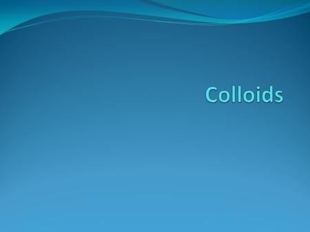 Can you name an example of a colloid? Colloids are mixtures with particles intermediate in size between solutions and suspensions (particle size 1 nm.