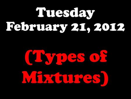 Tuesday February 21, 2012 (Types of Mixtures). About how much KNO 3 will dissolve in 100 grams of water at 80°C to make a saturated solution?