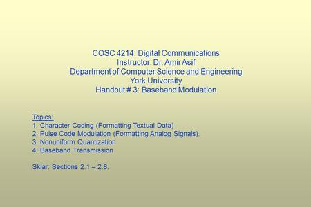 COSC 4214: Digital Communications Instructor: Dr. Amir Asif Department of Computer Science and Engineering York University Handout # 3: Baseband Modulation.