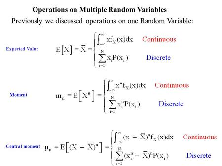Operations on Multiple Random Variables Previously we discussed operations on one Random Variable: Expected Value Moment Central moment.