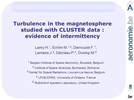 Turbulence in the magnetosphere studied with CLUSTER data : evidence of intermittency Lamy H. 1, Echim M. 1,2, Darrouzet F. 1, Lemaire J. 3, Décréau P.
