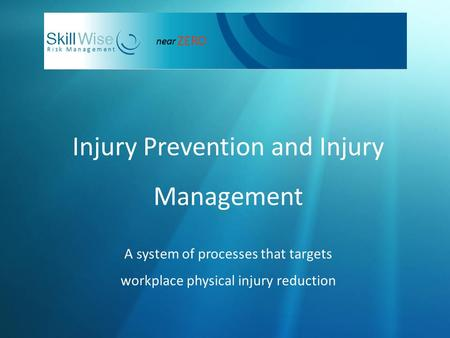 Injury Prevention and Injury Management A system of processes that targets workplace physical injury reduction.